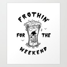 Frothin' for the Weekend Art Print