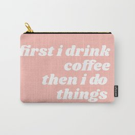 first I drink coffee Carry-All Pouch