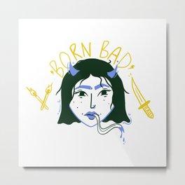 Born Bad Metal Print