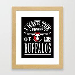 I have the power of 100 buffalos Framed Art Print