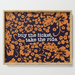 """""""buy the ticket, take the ride."""" - Hunter S. Thompson (Navy Blue) Serving Tray"""