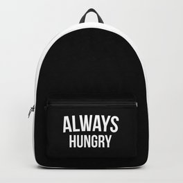 Always Hungry Funny Quote Backpack