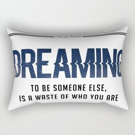 Dreaming to be someone else, is a waste of who you are Rectangular Pillow