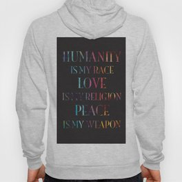 Humanity Is My Race - Love Is My Religion - Peace  Is My Weapon Hoody