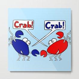 Crab! Crab! Metal Print