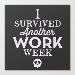 I Survived Another Work Week Canvas Print