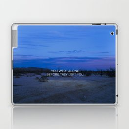 You Were Alone Before They Left You II Laptop & iPad Skin