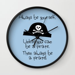 Always Be Yourself, Unless You Can Be A Pirate Wall Clock