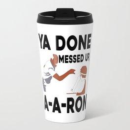 Ya Done Messed Up Travel Mug