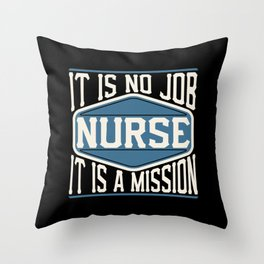 Nurse  - It Is No Job, It Is A Mission Throw Pillow