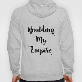 Black And White Building My Empire Quote Hoody