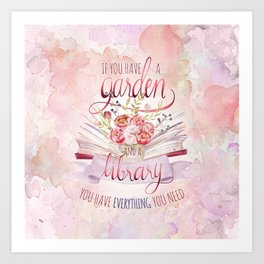 IF YOU HAVE A GARDEN AND A LIBRARY Art Print