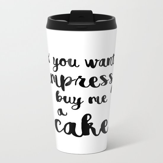 If you want impress me buy me a cake Metal Travel Mug