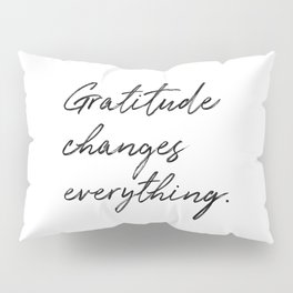 Gratitude Changes Everything Pillow Sham