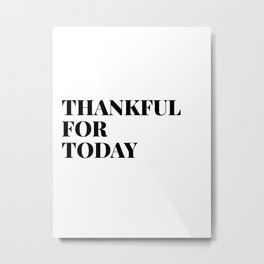 thankful for today Metal Print