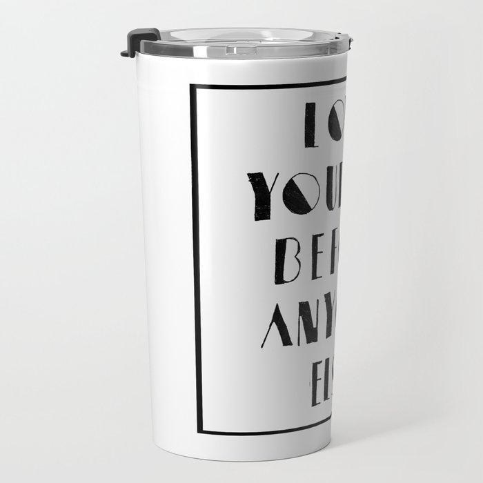 Love Yourself Before Anyone Else Travel Mug