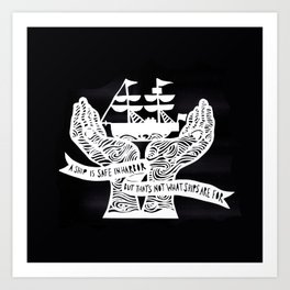 A Ship is Safe in Harbor in Black and White Art Print