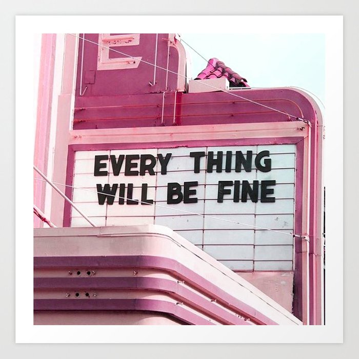 Every Thing Will Be Fine Art Print