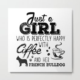 Just a girl who is perfectly happy with coffee and her French-Bulldog Metal Print