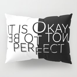 Text Art IT IS OKAY NOT TO BE PERFECT Pillow Sham