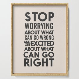 Stop worrying about what can go wrong, get excited about can go right, believe, life, future Serving Tray