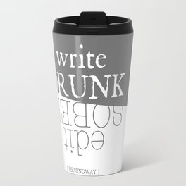 Write drunk, edit sober Travel Mug