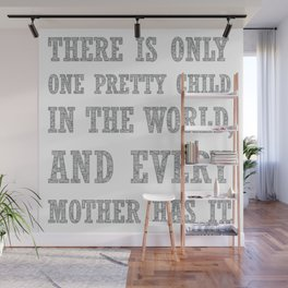 There Is Only One Pretty Child Mothers Day Text Wall Mural