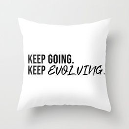 Keep Going. Keep Evolving. inspirational saying/quote Throw Pillow