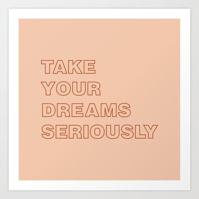 Take Your Dreams Seriously Art Print