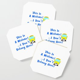 I Dont Belong Here Funny School Coaster