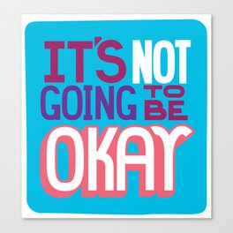 It's Not Going To Be Okay. - A Lower Management Motivator Canvas Print