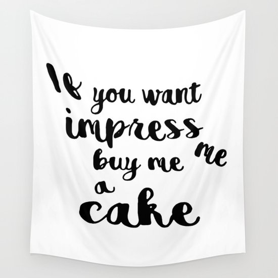 If you want impress me buy me a cake Wall Tapestry