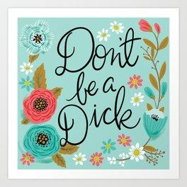 Pretty Swe*ry: Don't Be a Dick Art Print