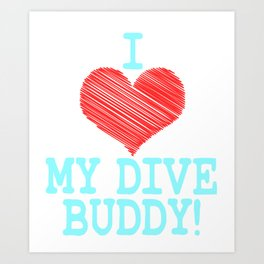 """I Love My Dive Buddy"" tee design for you and your favorite buddy! Makes a perfect and nice gift too Art Print"