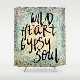 Wild Heart Gypsy Soul Shower Curtain
