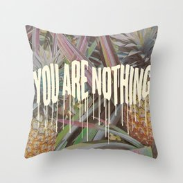 YOU ARE NOTHING Throw Pillow