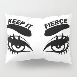 Keep It Fierce Pillow Sham
