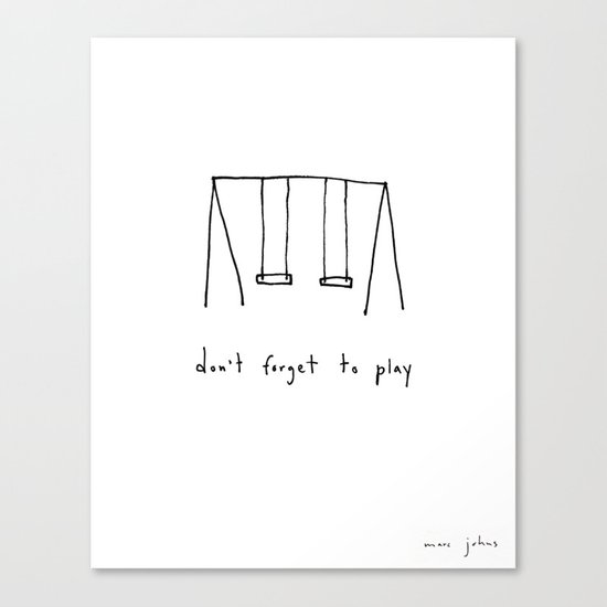 don't forget to play Canvas Print