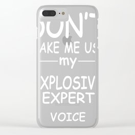 EXPLOSIVE-EXPERT-tshirt,-my-EXPLOSIVE-EXPERT-voice Clear iPhone Case