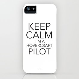Keep Calm I´m a Hovercraft Pilot iPhone Case