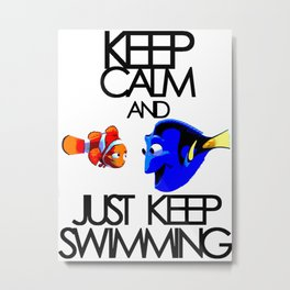 Keep Calm and Just Keep Swimming Metal Print