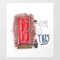 Home is this Art Print