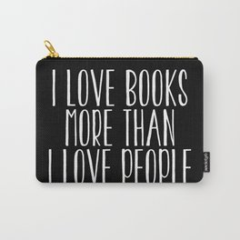 I Love Books More Than I love People - Inverted Carry-All Pouch