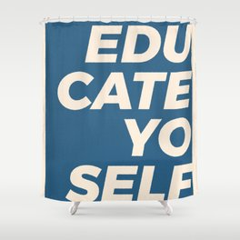 Educate yo self Shower Curtain