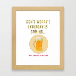 Saturday is Coming - Drink responsibly Framed Art Print