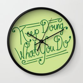 Keep Doing What You Do Wall Clock