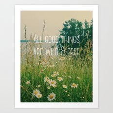 All Good Things Are Wild and Free Art Print