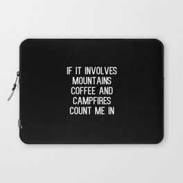 If it involves mountains coffee and campfires count me in Laptop Sleeve