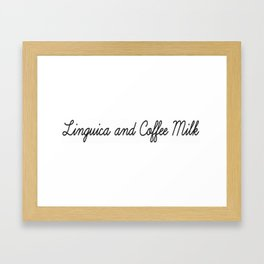 Linguica and Coffee Milk Framed Art Print
