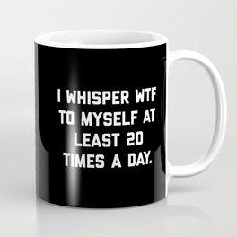 I Whisper WTF Funny Quote Coffee Mug